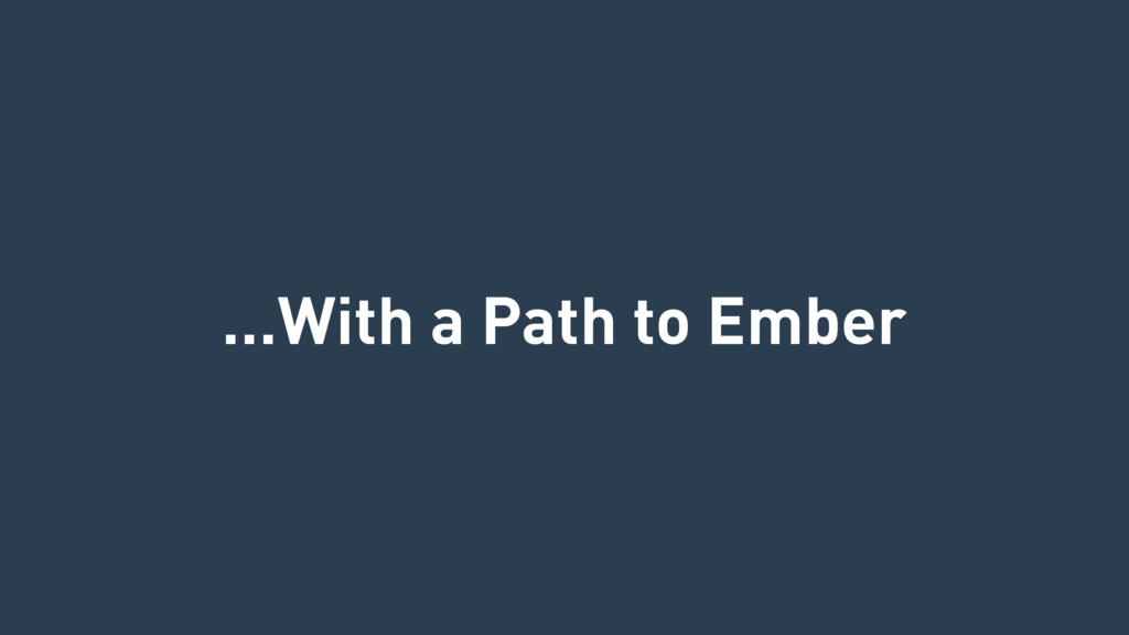 …With a Path to Ember