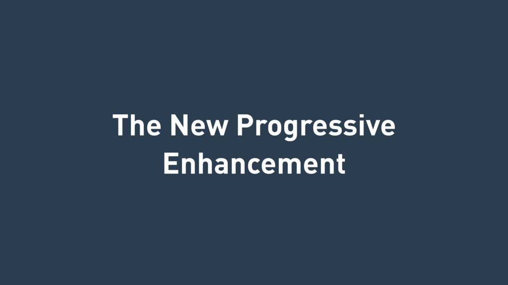 The New Progressive Enhancement