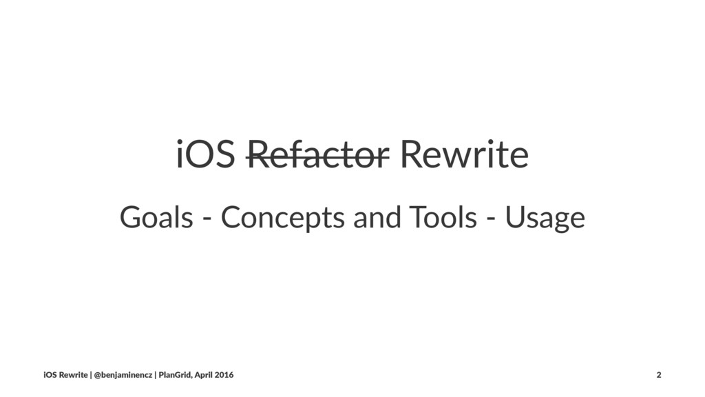 iOS Refactor Rewrite Goals - Concepts and Tools...