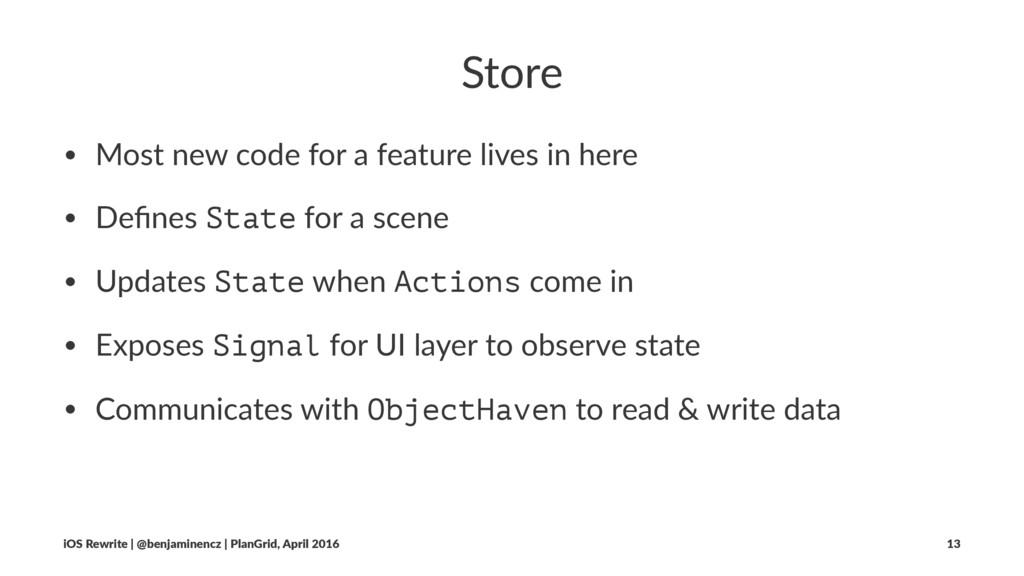 Store • Most new code for a feature lives in he...