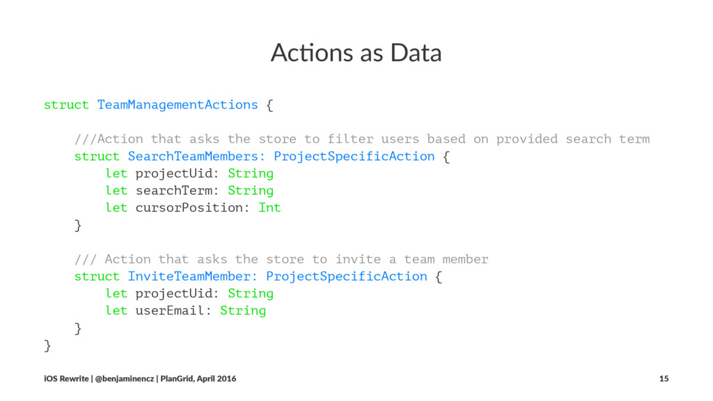 Ac#ons as Data struct TeamManagementActions { /...