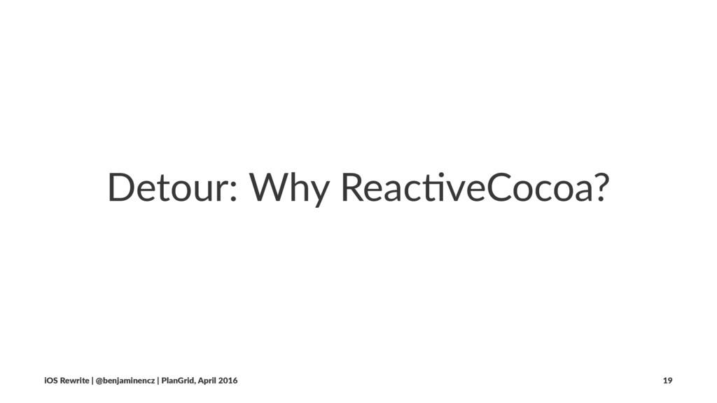 Detour: Why Reac/veCocoa? iOS Rewrite | @benjam...