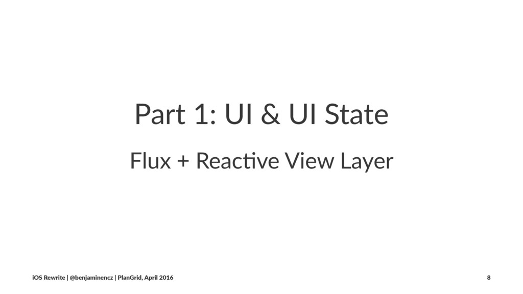 Part 1: UI & UI State Flux + Reac+ve View Layer...