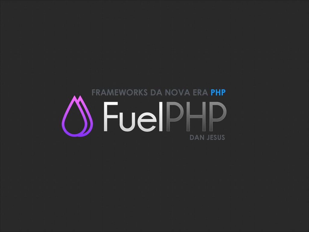 FRAMEWORKS DA NOVA ERA PHP DAN JESUS