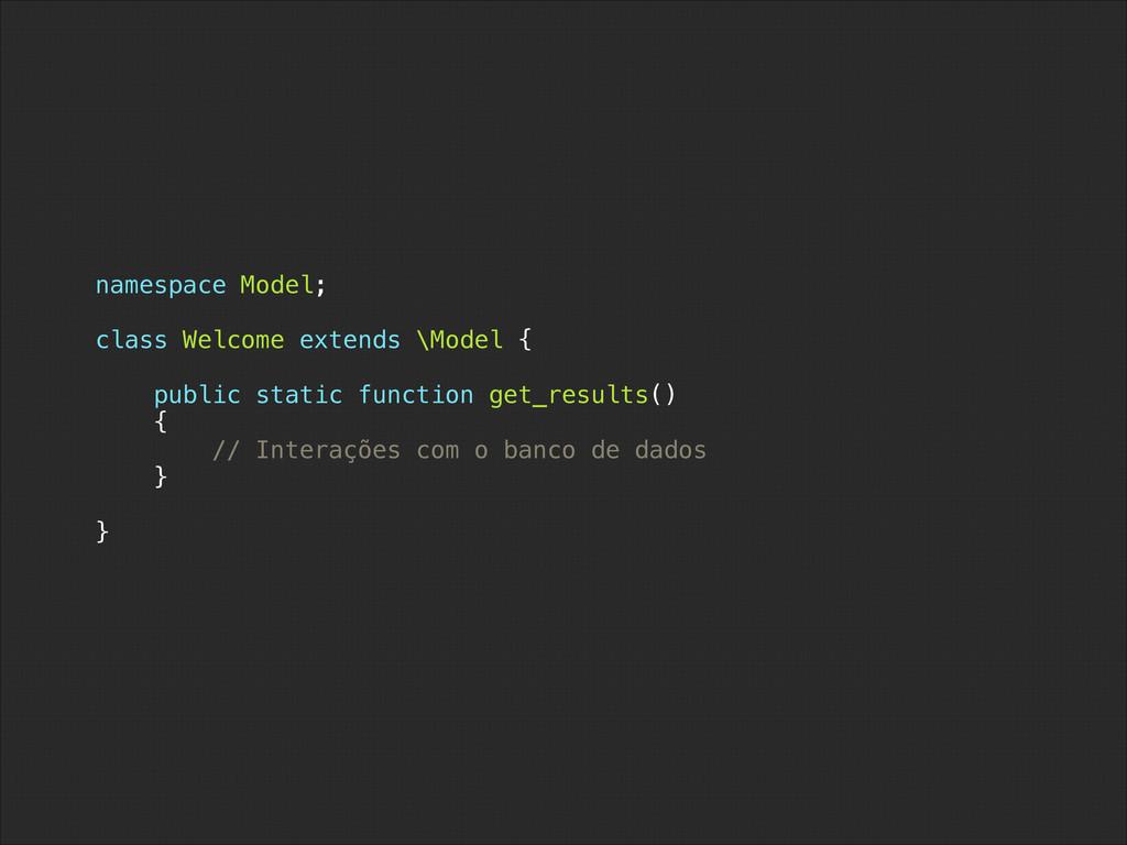 namespace Model; ! class Welcome extends \Model...