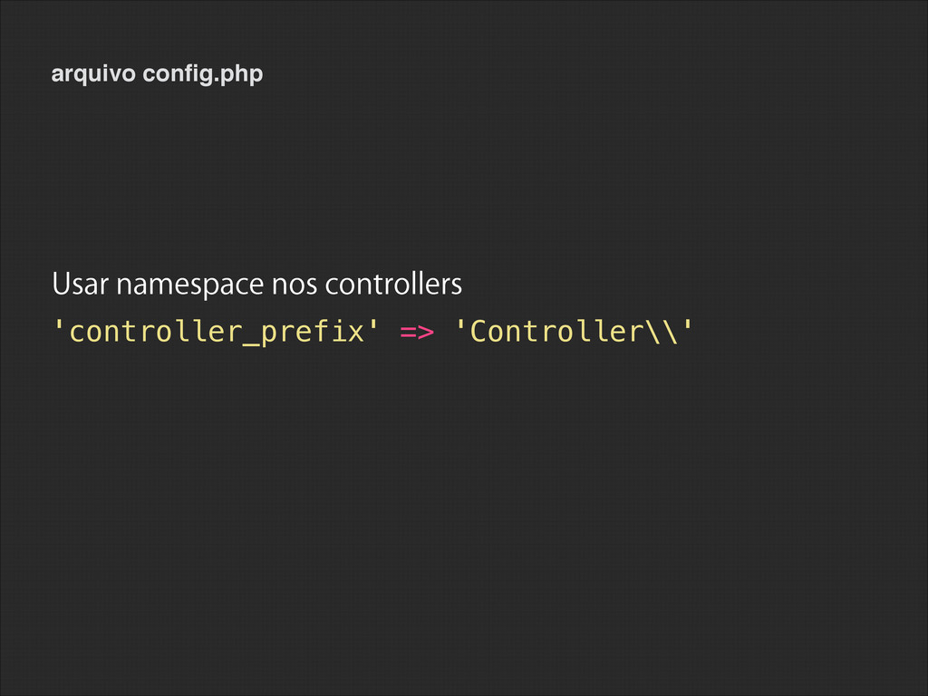 arquivo config.php 'controller_prefix' => 'Contr...