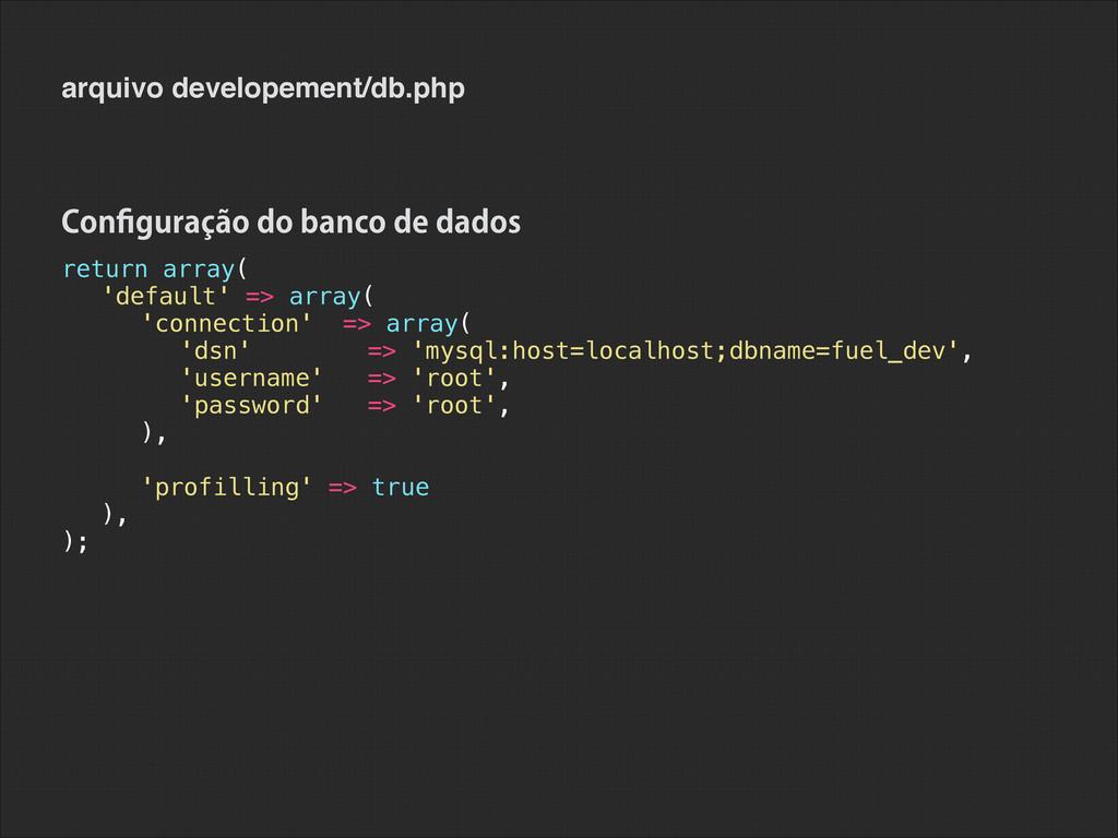arquivo developement/db.php return array( 'defa...