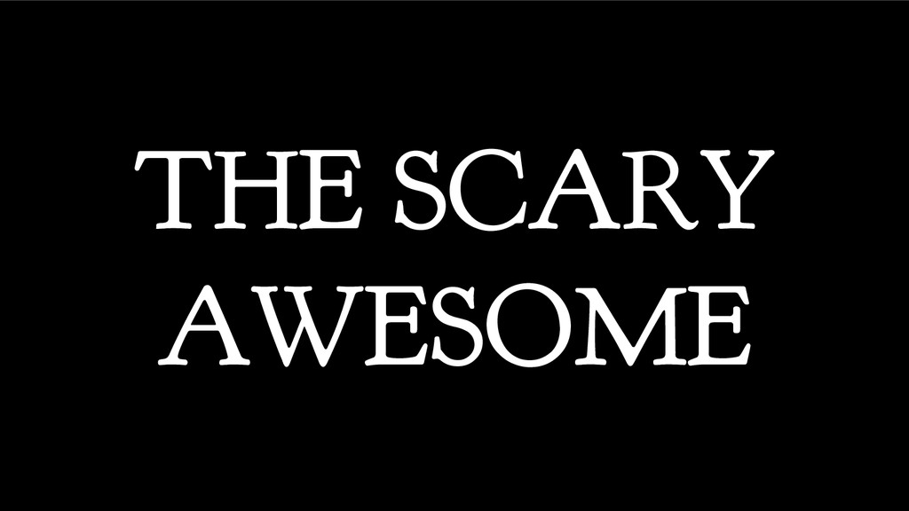 THE SCARY AWESOME