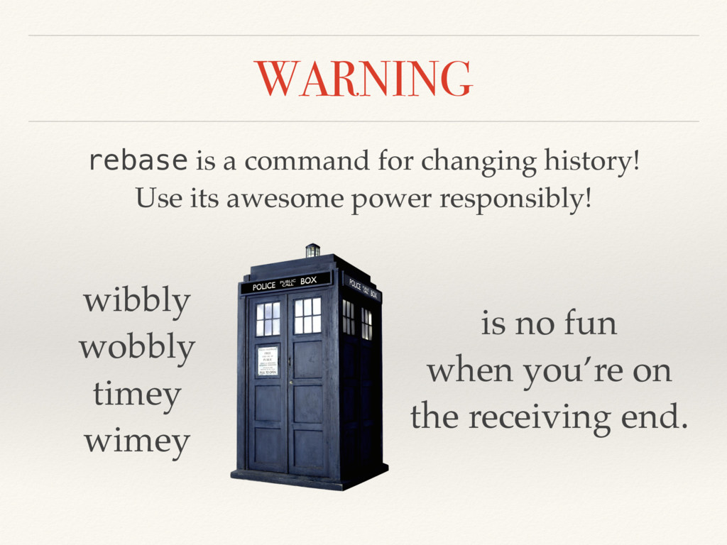 WARNING rebase is a command for changing histor...