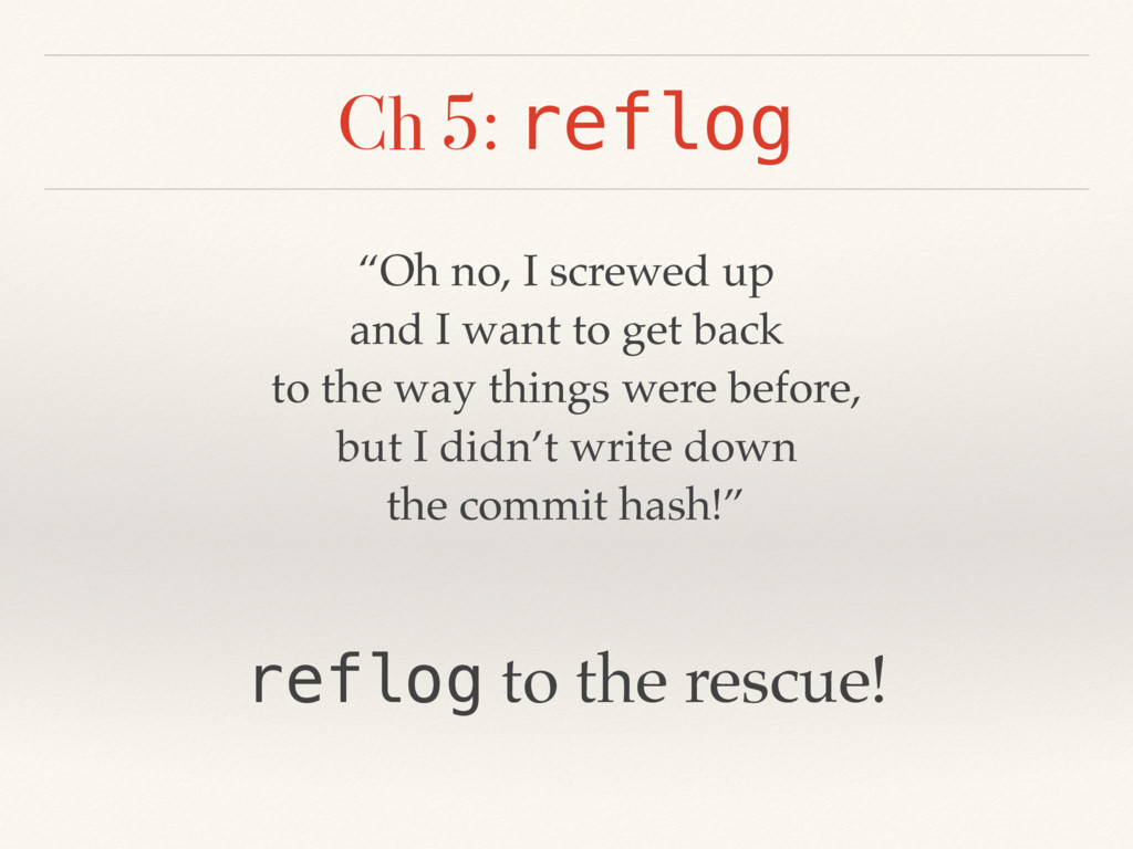"Ch 5: reflog ""Oh no, I screwed up and I want to..."