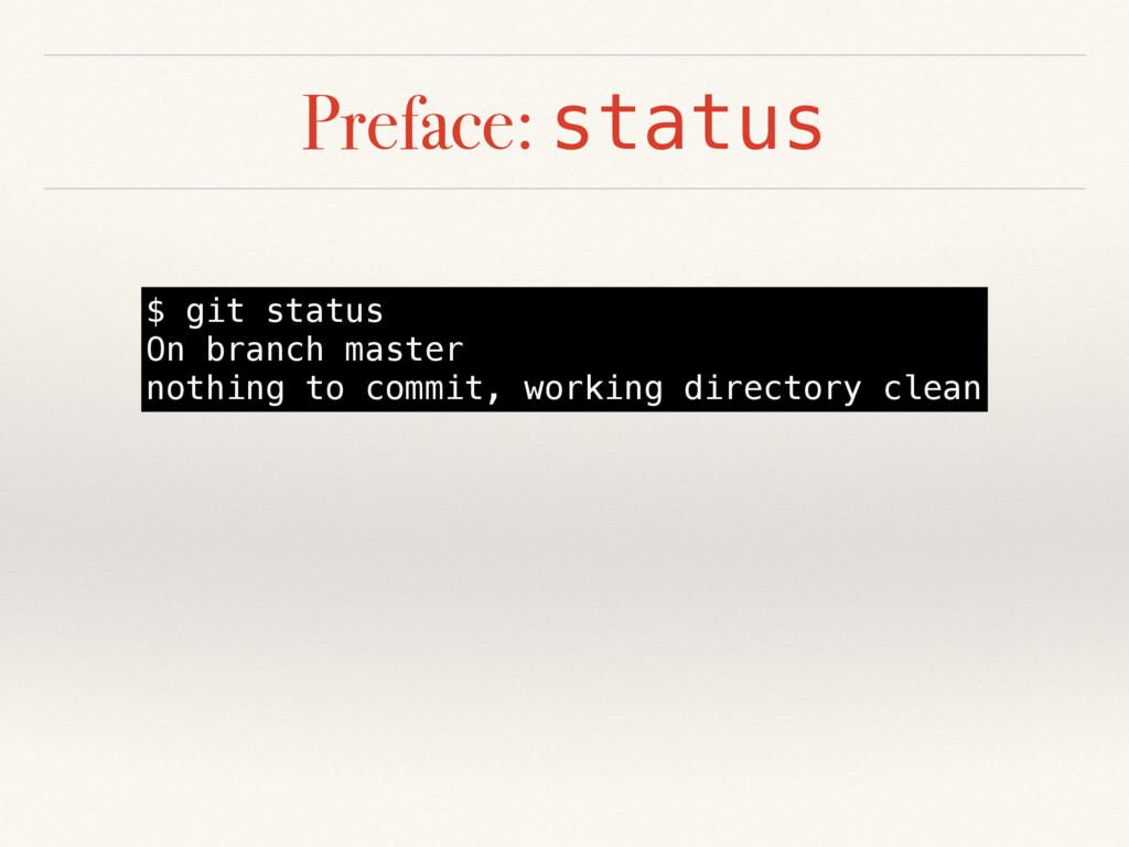 Preface: status $ git status On branch master n...