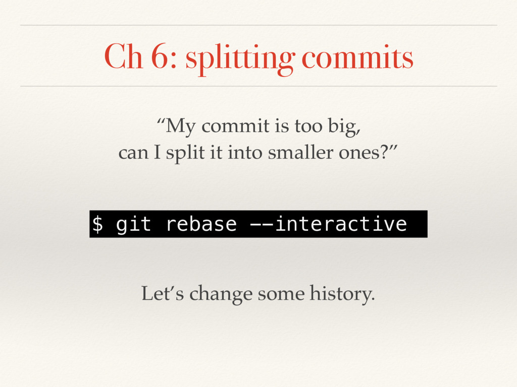 "Ch 6: splitting commits ""My commit is too big, ..."