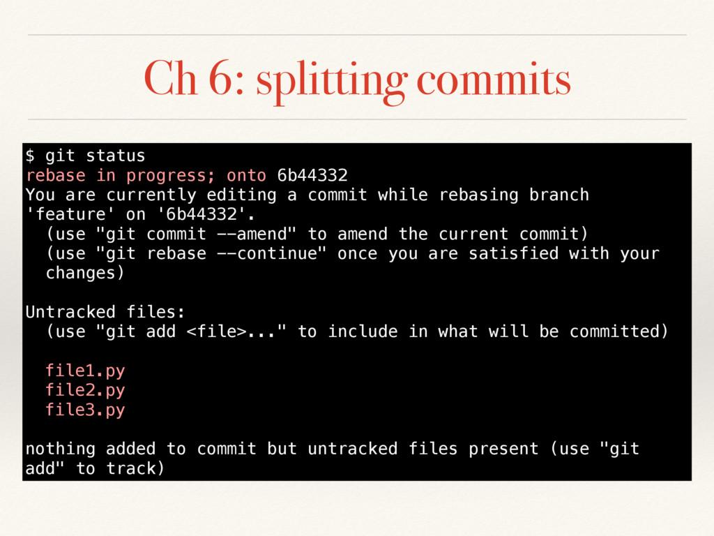 Ch 6: splitting commits $ git status rebase in ...