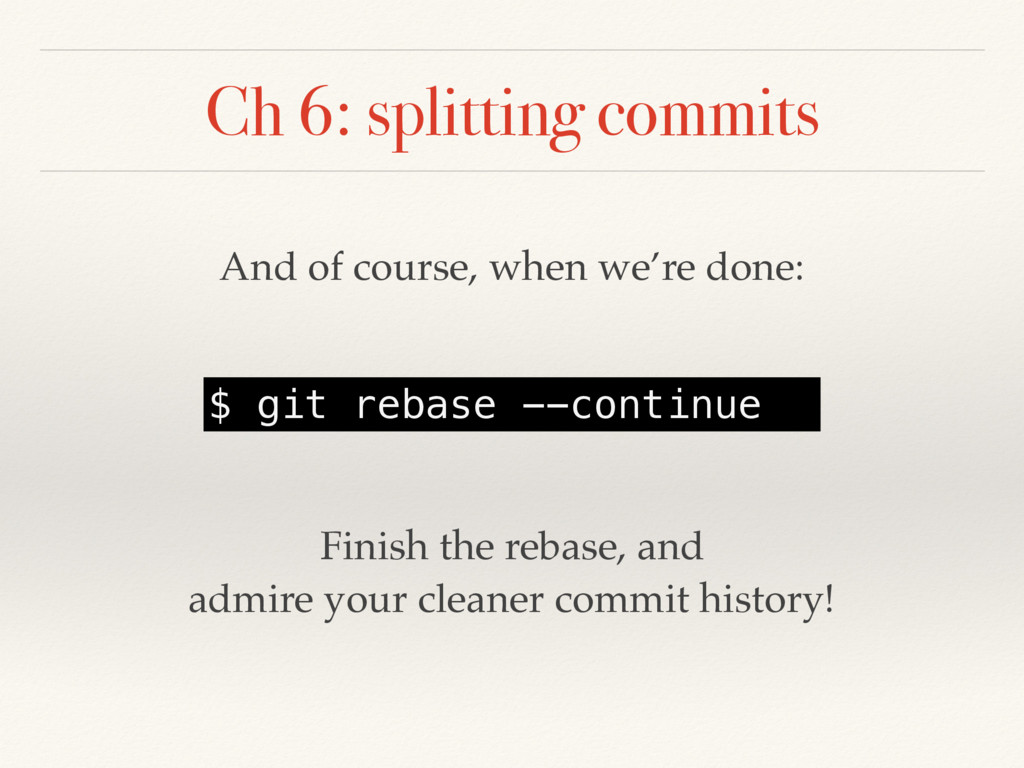 Ch 6: splitting commits And of course, when we'...