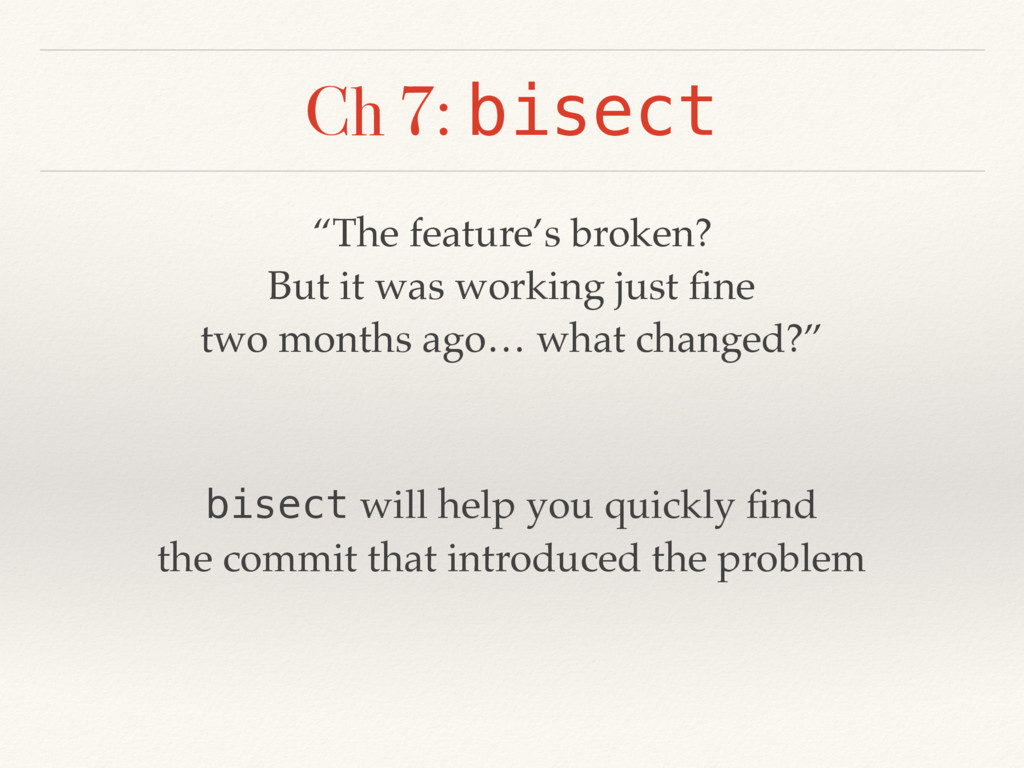 "Ch 7: bisect ""The feature's broken? But it was ..."