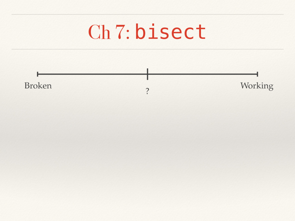 Ch 7: bisect Broken Working ?