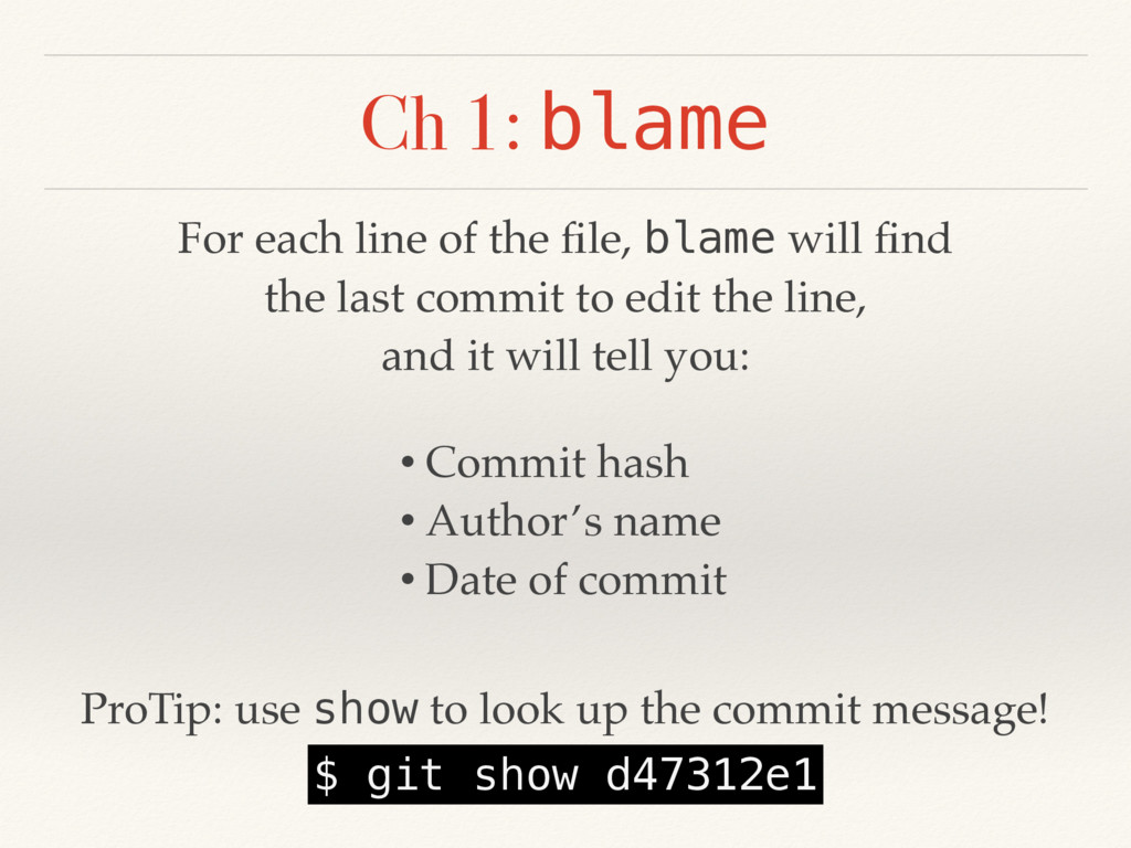 Ch 1: blame For each line of the file, blame wil...
