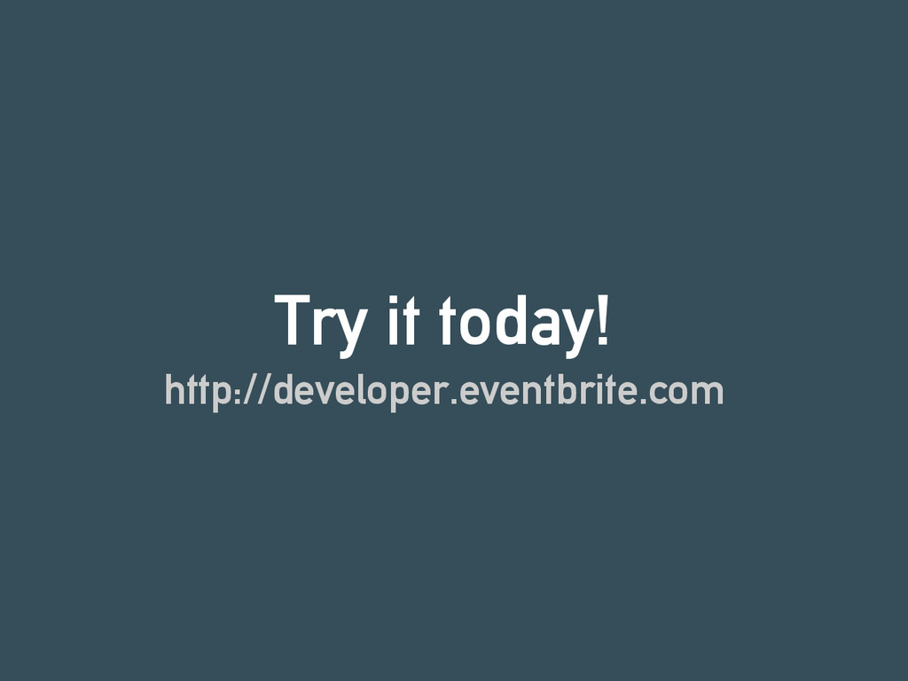 Try it today! http://developer.eventbrite.com