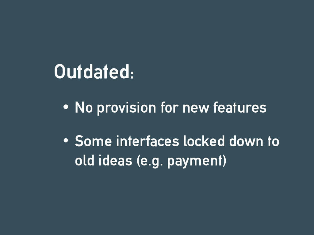 Outdated: No provision for new features Some in...