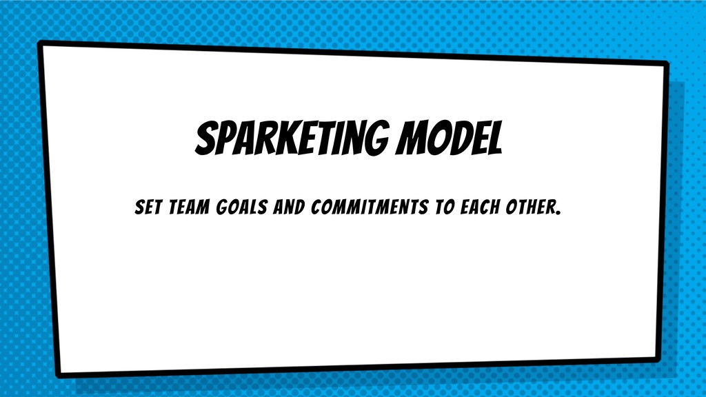 Sparketing Model Set team goals and commitments...