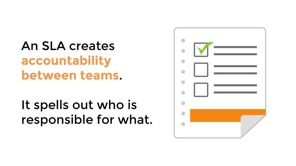 An SLA creates accountability between teams. It...