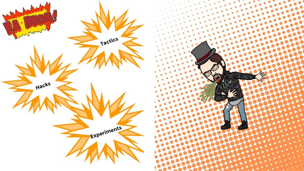Tactics Hacks Experiments