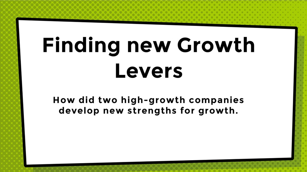 Finding new Growth Levers How did two high-grow...