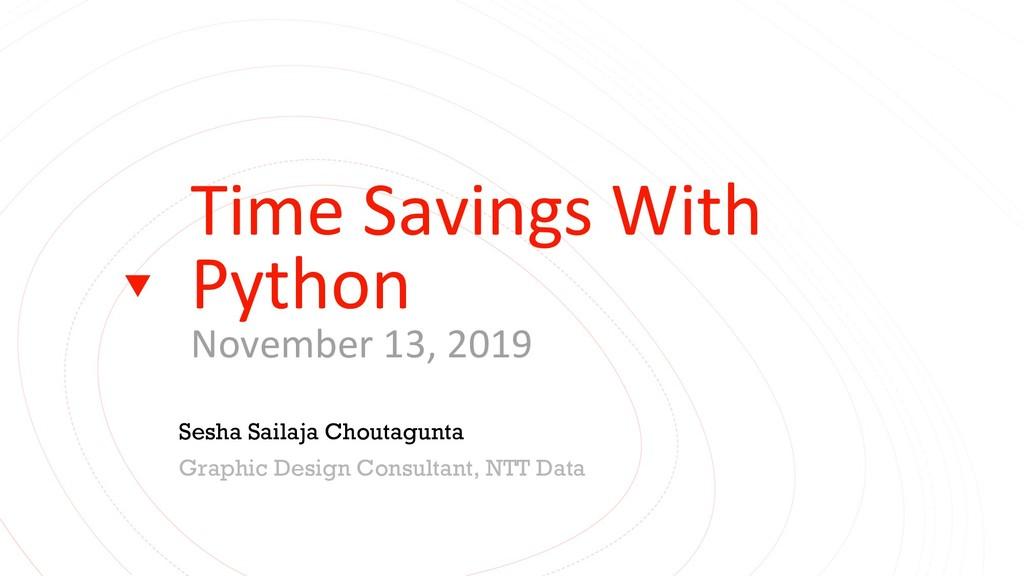 Time Savings With Python November 13, 2019 Sesh...