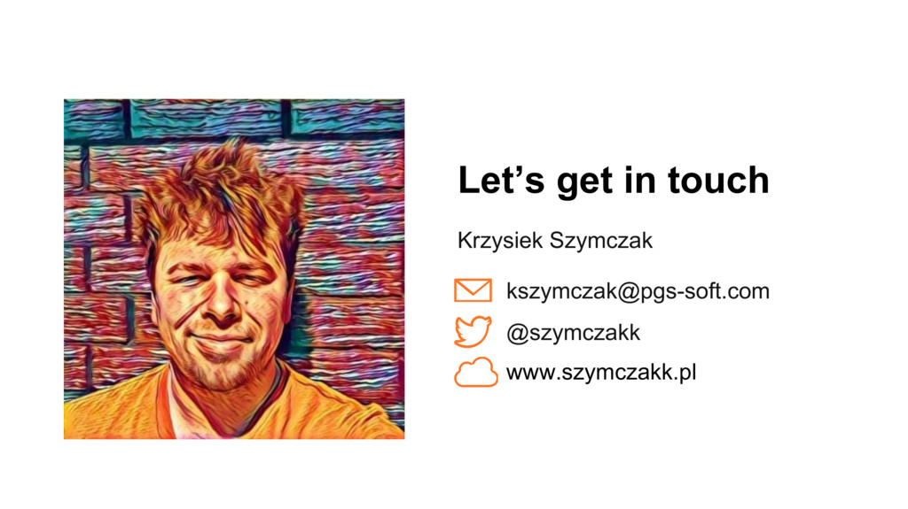Let's get in touch Krzysiek Szymczak kszymczak@...