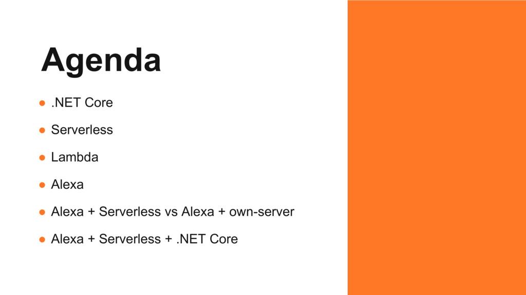 Agenda ● .NET Core ● Serverless ● Lambda ● Alex...
