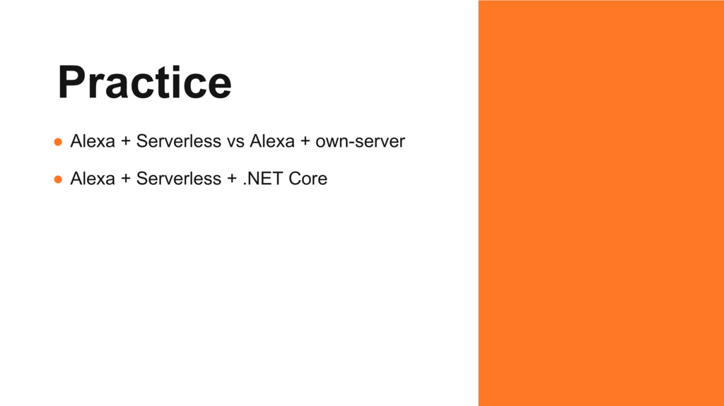 Practice ● Alexa + Serverless vs Alexa + own-se...