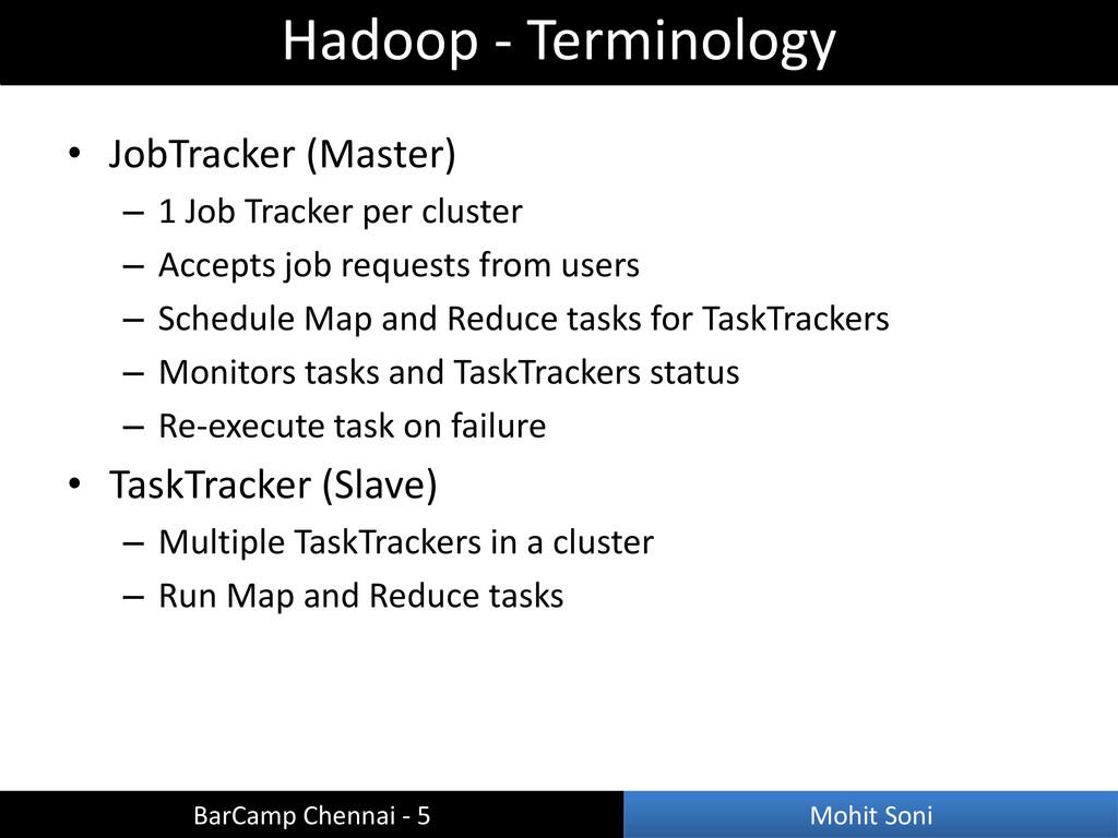 • JobTracker (Master) – 1 Job Tracker per clust...