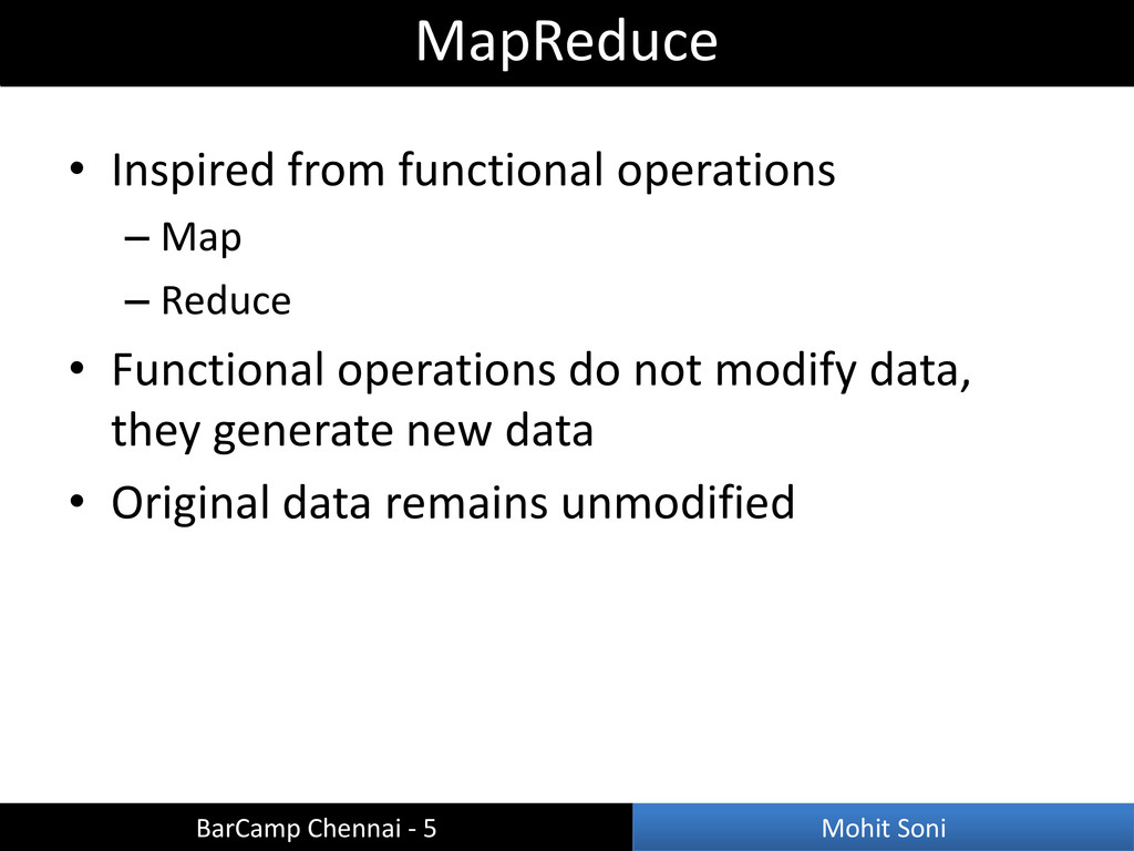 • Inspired from functional operations – Map – R...