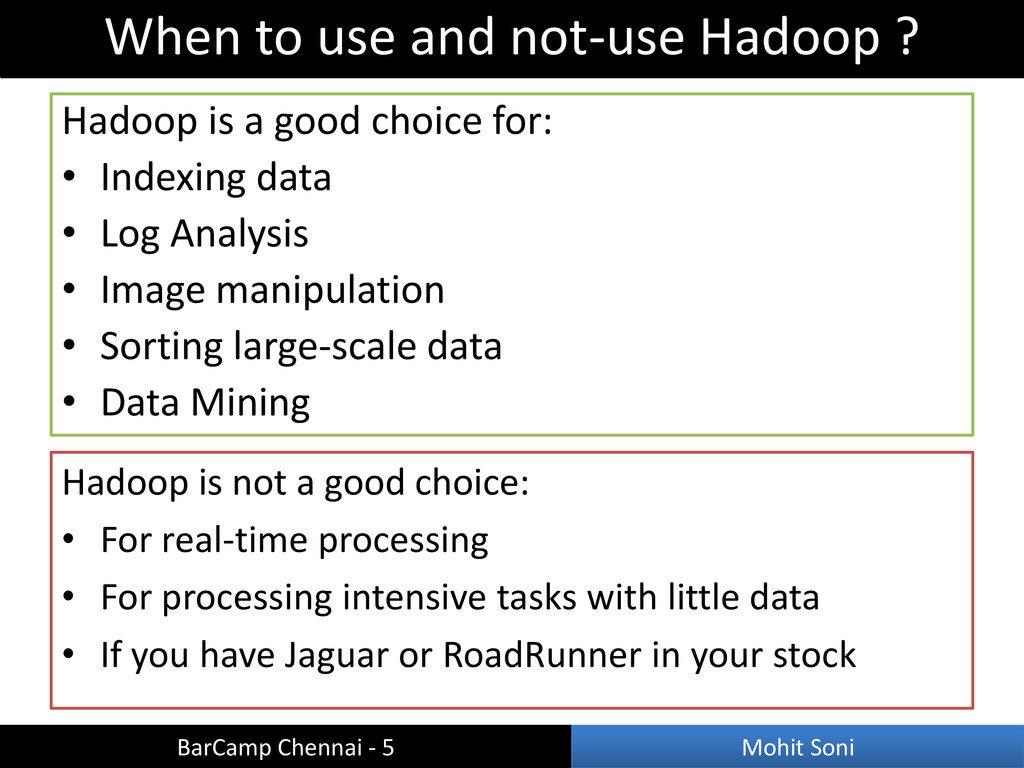 Hadoop is a good choice for: • Indexing data • ...