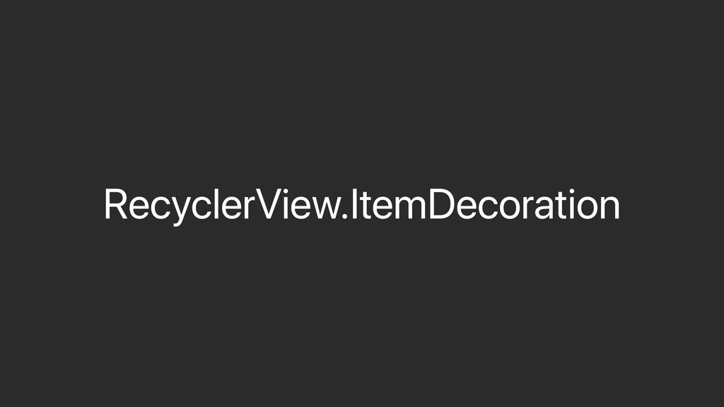 RecyclerView.ItemDecoration