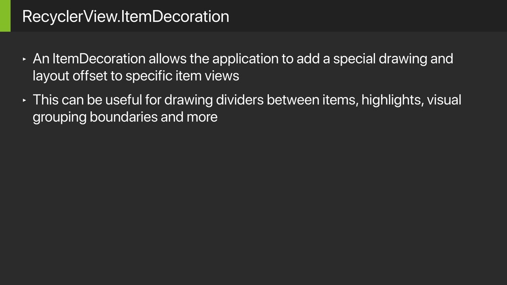 ‣ An ItemDecoration allows the application to a...