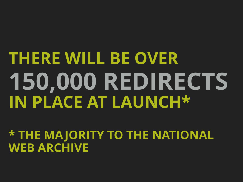 THERE WILL BE OVER 150,000 REDIRECTS IN PLACE A...