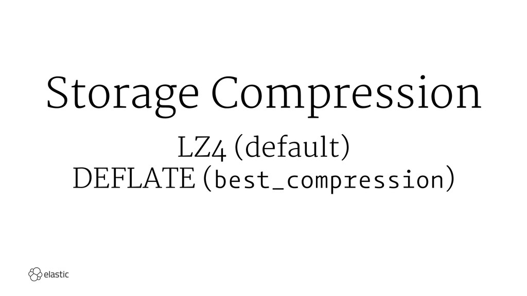 Storage Compression LZ4 (default) DEFLATE (best...