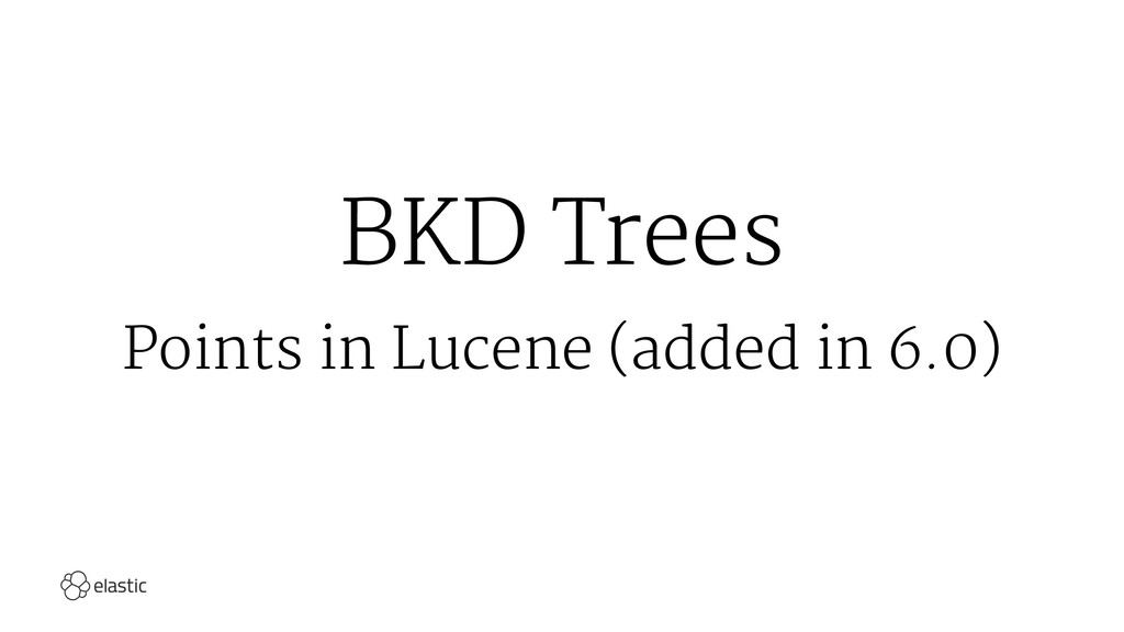 BKD Trees Points in Lucene (added in 6.0)