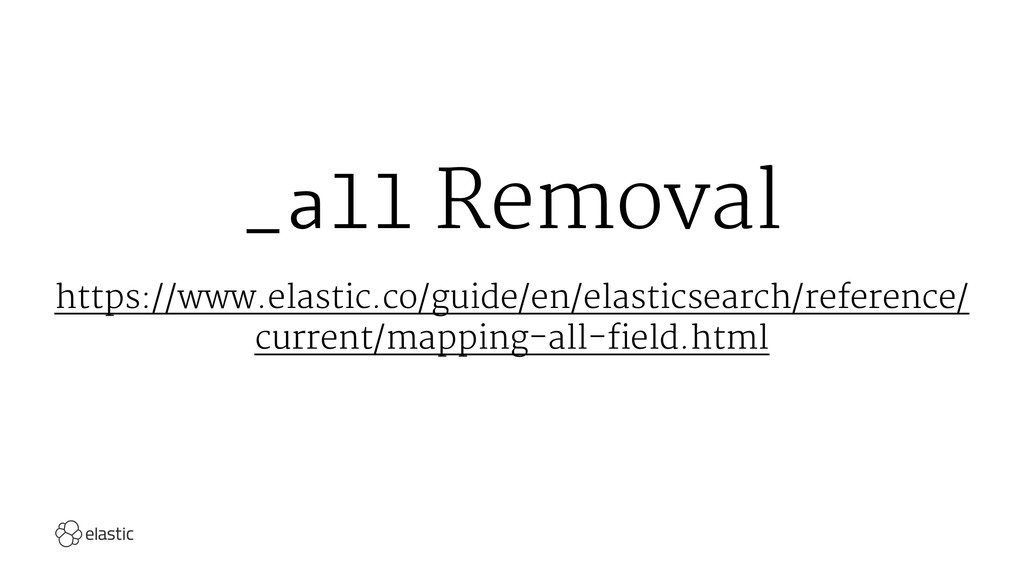 _all Removal https://www.elastic.co/guide/en/el...