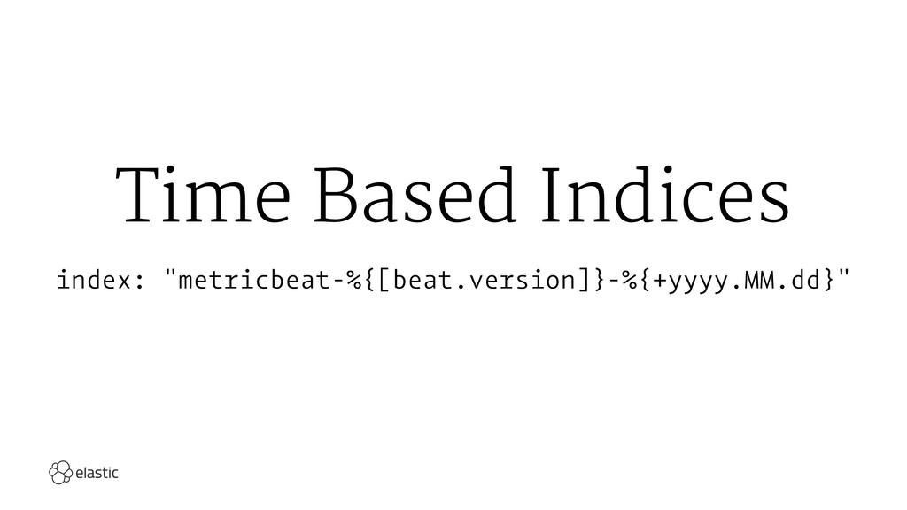"Time Based Indices index: ""metricbeat-%{[beat.v..."