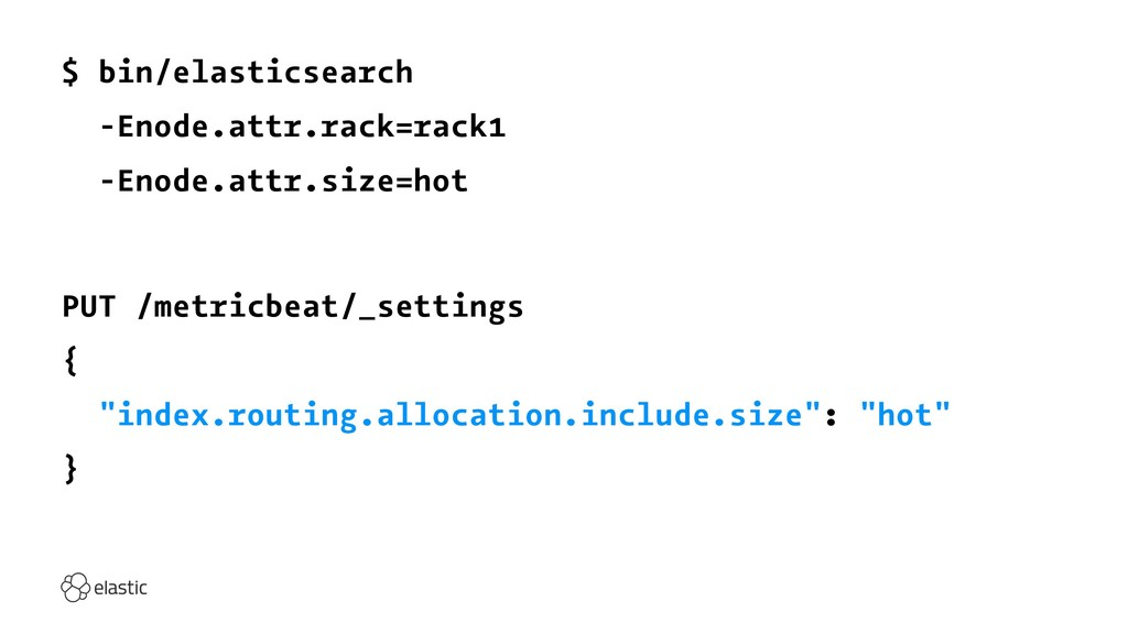 $ bin/elasticsearch -Enode.attr.rack=rack1 -Eno...