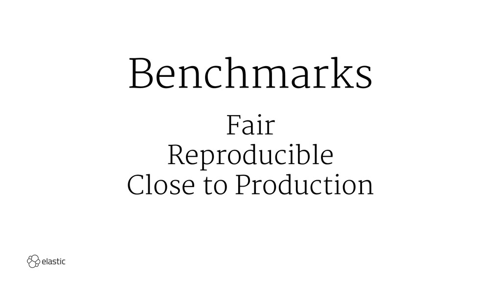 Benchmarks Fair Reproducible Close to Production