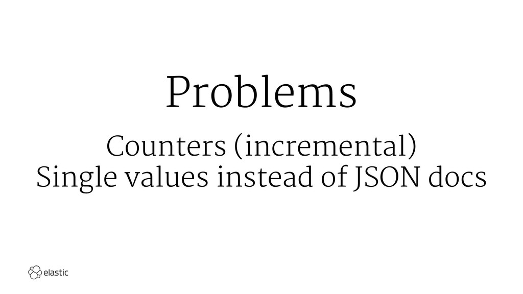 Problems Counters (incremental) Single values i...