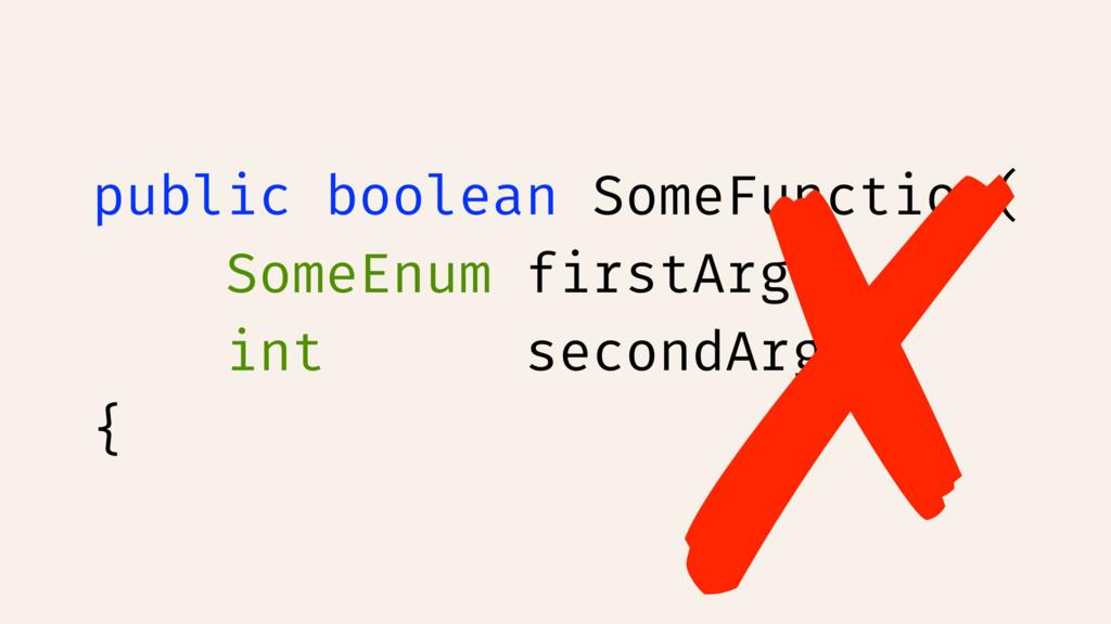 public boolean SomeFunction( SomeEnum firstArg,...