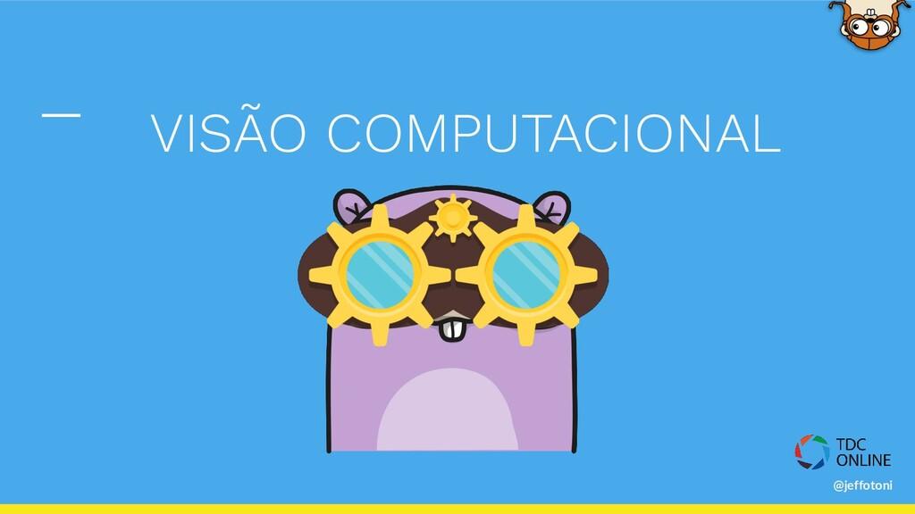 @jeffotoni VISÃO COMPUTACIONAL