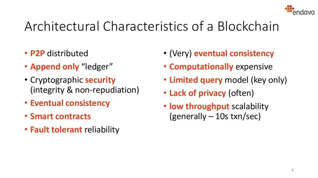 Architectural Characteristics of a Blockchain •...