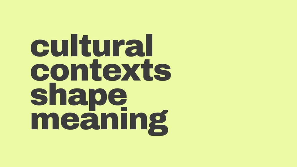 cultural contexts shape meaning