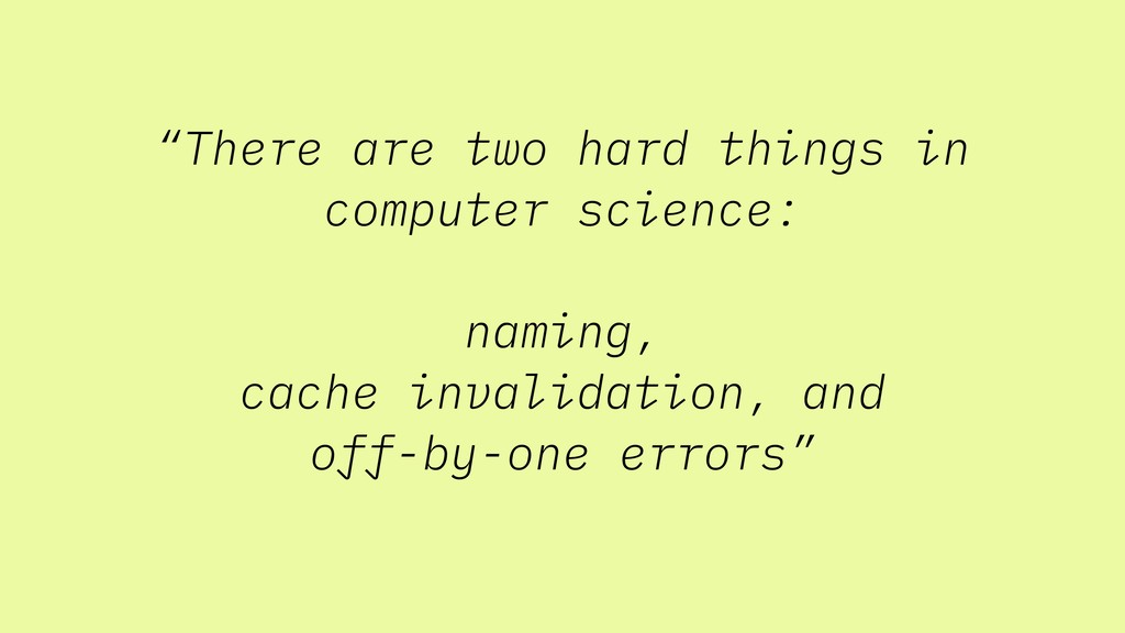 """There are two hard things in computer science:..."