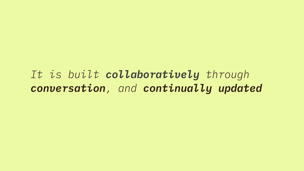 It is built collaboratively through conversatio...
